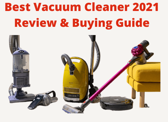 Best Vacuum Cleaner 2021 Review & Buying Guide