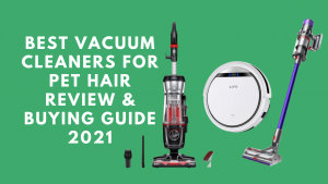 Best Vacuum Cleaners For Pet Hair Review & Buying Guide 2021